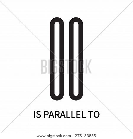Is Parallel To Icon Isolated On White Background. Is Parallel To Icon Simple Sign. Is Parallel To Ic