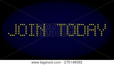 Join Today Message In Led Style With Round Glowing Dots. Vector Bright Yellow Symbols Forms Join Tod