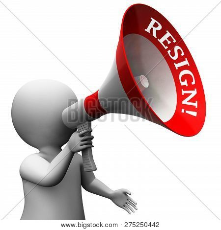 Resign Megaphone Means Quit Or Resignation From Job Government Or President