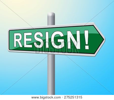 Resign Writing Means Quit Or Dismissal From Job Government Or President. Anti Corruption Outcry Dismissal Protest poster