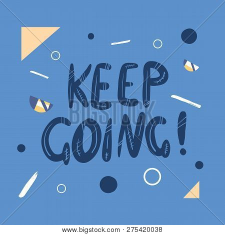 Keep Going Handwritten Lettering With Abstract And Geometric Decoration. Poster Vector Template With