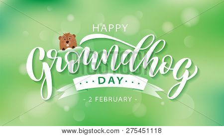 Happy Groundhog Day. Hand Drawn Lettering Text With Cute Groundhog. 2 February. Vector Illustration.