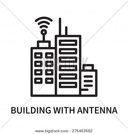 Building With Antenna Icon Isolated On White Background. Building With Antenna Icon Simple Sign. Bui