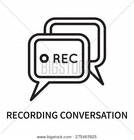 Recording Conversation Icon Isolated On White Background. Recording Conversation Icon Simple Sign. R