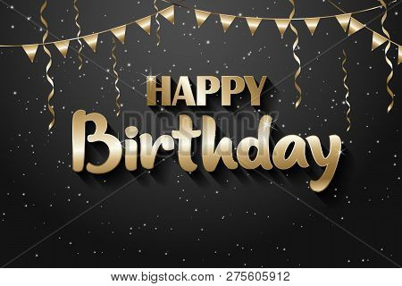 Happy Birthday Greeting Card, Gold On The Black Background. Gold Text Happy Birthday. Happy Birthday