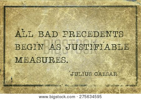 All Bad Precedents Begin As Justifiable Measures - Ancient Roman Politician And General Julius Caesa
