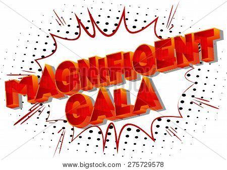 Magnificent Gala - Vector Illustrated Comic Book Style Phrase On Abstract Background.