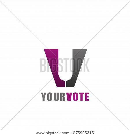 Your Vote Vector Sign. Concept Of Elections And Poll. Make Your Choice Concept. Use Your Voice And V