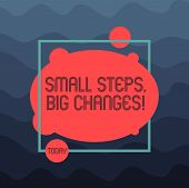 Text sign showing Small Steps Big Changes. Conceptual photo Make little things to accomplish great goals Asymmetrical Blank Oval photo Abstract Shape inside a Square Outline. poster