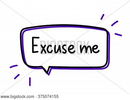 Excuse Me Inscription. Handwritten Lettering Illustration. Black Vector Text In Blue Neon Speech Bub