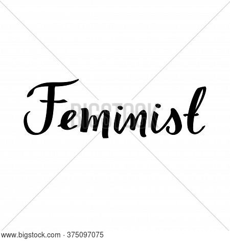 Feminist Calligraphy Poster. Black Inscription For T Shirts, Posters And Wall Art. Feminist Sign Han