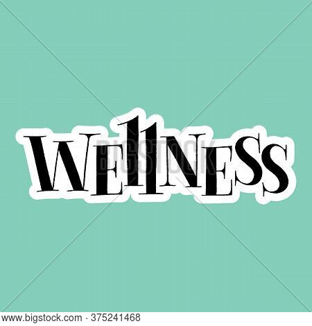 Wellness. Hand-drawn Lettering Quote For Wellness Center And Spa. Vector Sticker Template. Slogan Fo
