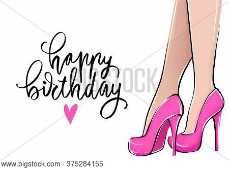 Happy Birthday Greeting Card With Girl In High Heels And Lettering. Fashion Illustration