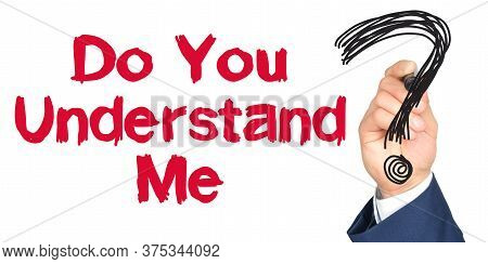 Hand With Marker Writing: Do You Understand Me. Hand Of A Businessman With A Marker.