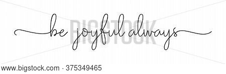 Be Joyful Always. Christian, Bible, Religious Script Phrase. Lettering Typography Poster, Banner Vec