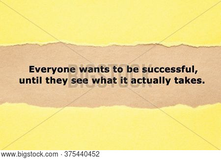 Motivational Quote Everyone Wants To Be Successful Until They See What It Actually Takes Appearing B