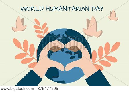 World Humanitarian Day. Human Hands Shaped Heart On Planet With Flying Doves Around. Stock Vector Il