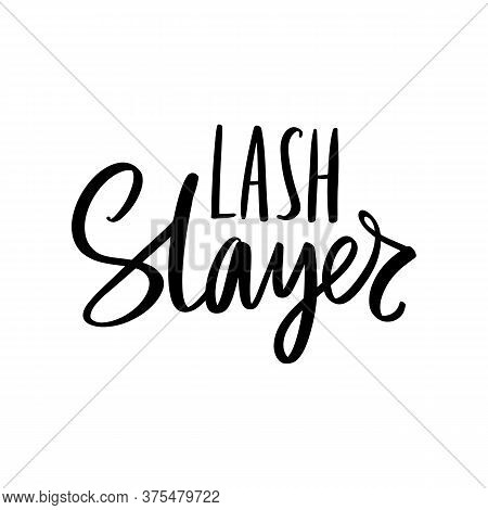 Lash Slayer. Hand Sketched Lashes Quote. Calligraphy Phrase For Gift Cards, Decorative Cards, Beauty