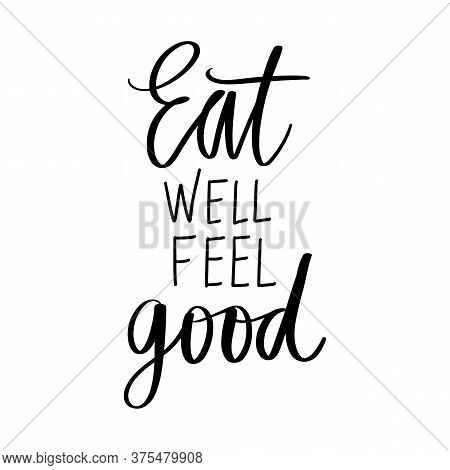 Eat Well Feel Good. Vector Hand Drawn Lettering Quote About Healthy Food.