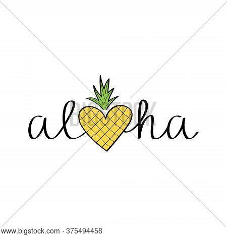 Aloha Pineapple Vector Hand Drawn Illustration. Black Aloha Summer Writing With Colorful Yellow And