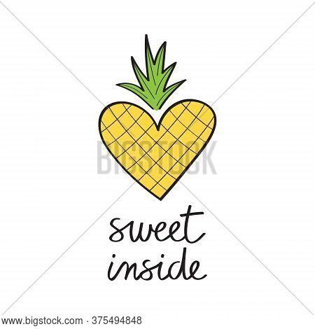 Sweet Inside Pineapple Vector Hand Drawn Illustration. Black Sweet Inside, Summer Writing With Color