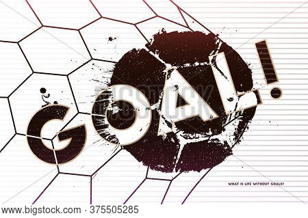 What Is Life Without Goals. Vector Illustration Of Abstract Football Background With Grunge Soccer B