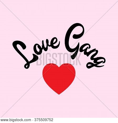 Love Gang Typograpgy With A Heart, Slogan Print Vector