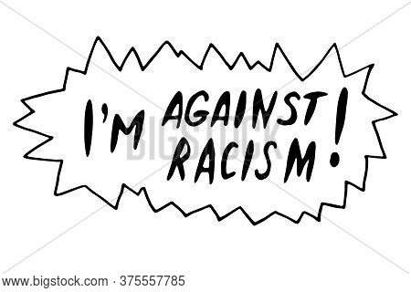 I'm Against Racism - Vector Lettering Doodle Handwritten On Theme Of Antiracism, Protesting Against