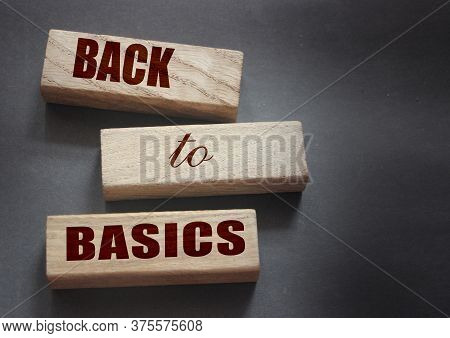 Back To Basics Text On Wooden Cubes. Fundamental Principles Concept