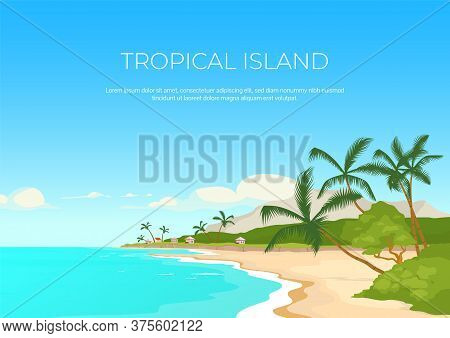 Tropical Island Banner Flat Vector Template. Summertime Rest. Sea Resort. Exotic Paradise. Brochure,