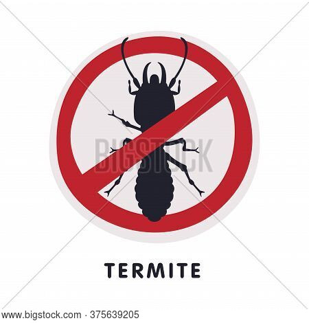Termite Insect Prohibition Sign, Pest Control And Extermination Service Vector Illustration On White