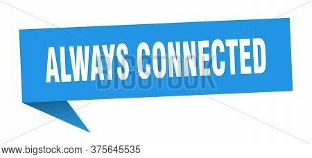 Always Connected Speech Bubble. Always Connected Ribbon Sign. Always Connected Banner