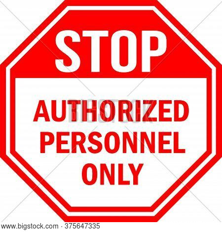 Authorized Personnel Only Stop Sign. Red Background. No Access For Unauthorized Persons.