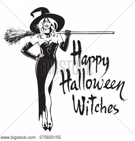 Beautiful Sexy Witch Holding Broomstick. Happy Halloween Witches, Funny Hand Drawn Brush Lettering