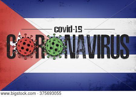 Flag Of Cuba With Coronavirus Covid-19. Virus Cells Coronavirus Bacteriums Against Background Of The
