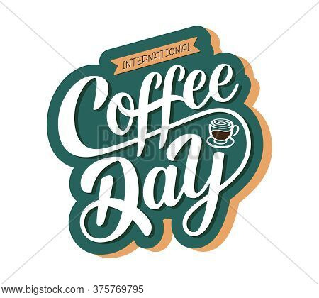 International Coffee Day Sign. Hand Drawn Vector Logo With Lettering Typography And Cup Of Cappuccin