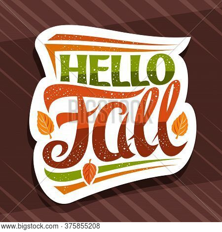 Vector Lettering Hello Fall, White Label With Curly Calligraphic Font, Illustration Of Decorative Fa