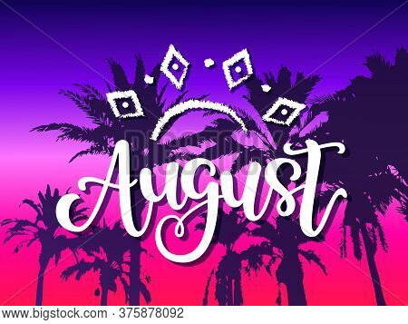August Vector Poster With Hand Drawn Lettering. Summer Background Design With Palm Trees In Cyberpun