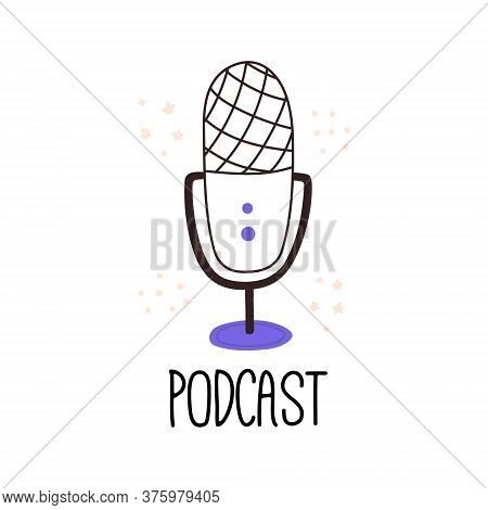 An Illustration With A Microphone And The Caption Podcast. A Simple Flat Illustration Of A Microphon