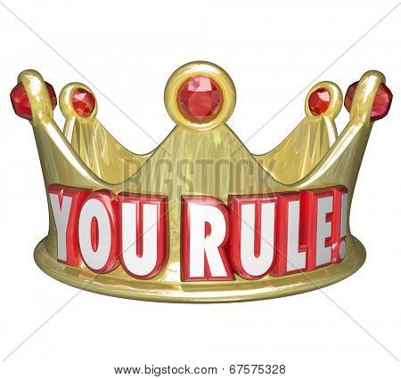 You Rule words gold crown praise or recognition job well done king, queen  monarch