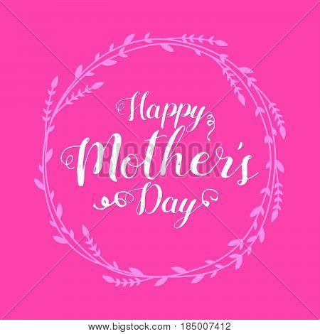Happy Mothers Day lettering. Handmade calligraphy vector illustration with hand drawn floral wreath. White text on fuchsia background.