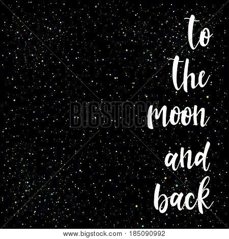 To The Moon And Back. Handwritten Romantic Lettering Isolated On Black