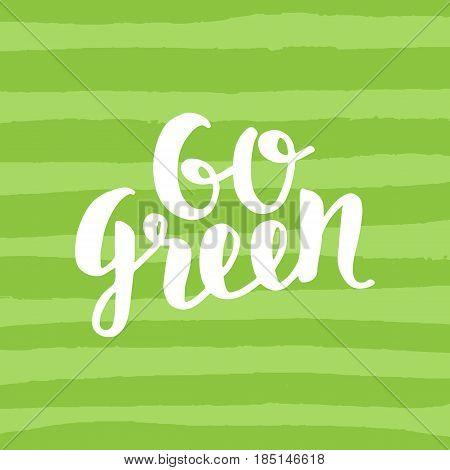 Go Green poster, trendy brush lettering, inspirational phrase. Vegetarian concept. Modern typography