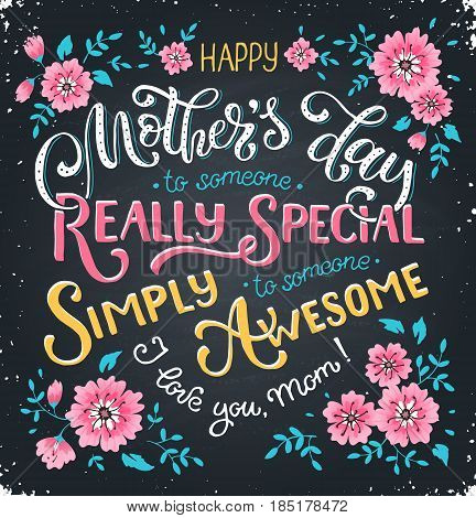 Happy Mothers Day greeting card. I love you mom text with flowers on chalkboard. To someone really special. To someone simply awesome. Bright and colorful print. poster