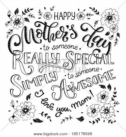 Happy Mothers Day greeting card. I love you mom text with flowers isolated on white background. To someone really special. To someone simply awesome. Monochrome design.