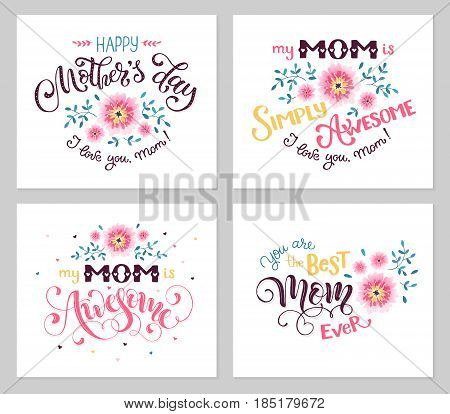 Happy Mother Day greeting card set. My mom is awesome. Best mom ever. Hand drawn calligraphic phrases with flowers isolated on white background.