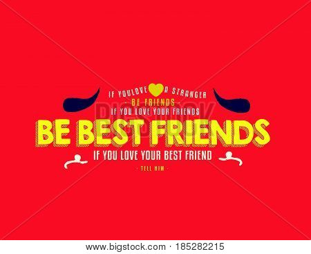 If you love a stranger, be friends. If you love your friend, be best friends. If you love your best friend, tell him.