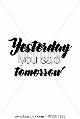 Lettering quotes motivation about life quote. Calligraphy Inspirational quote. Yesterday you said tomorrow.