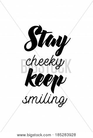 Lettering quotes motivation about life quote. Calligraphy Inspirational quote. Stay cheeky, keep smiling.