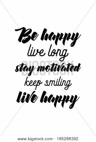 Lettering quotes motivation about life quote. Calligraphy Inspirational quote. Be happy live long, stay motivated keep smiling live happy.